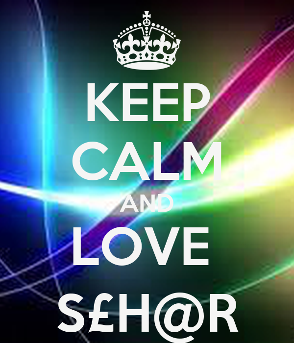 KEEP CALM AND LOVE  S£H@R