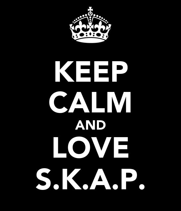 KEEP CALM AND LOVE S.K.A.P.