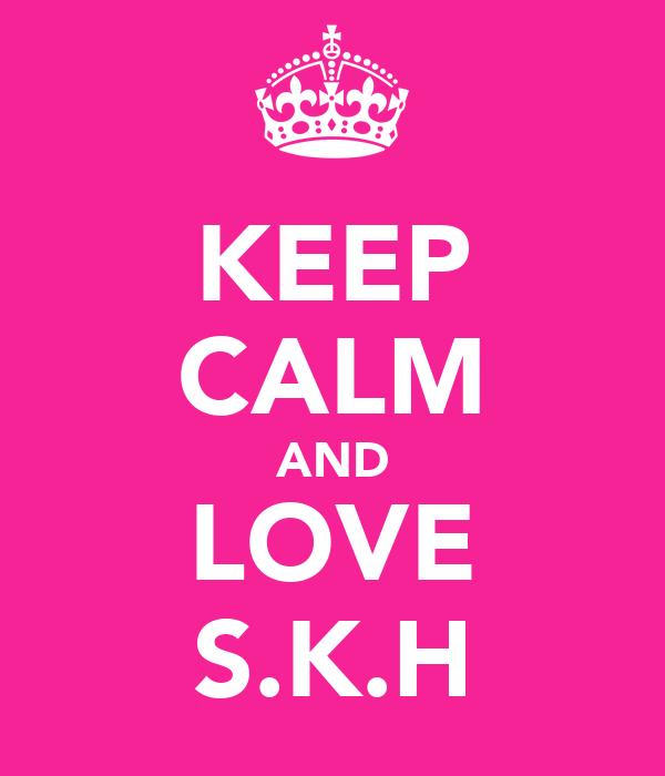 KEEP CALM AND LOVE S.K.H