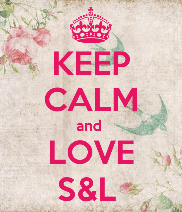 KEEP CALM and  LOVE S&L
