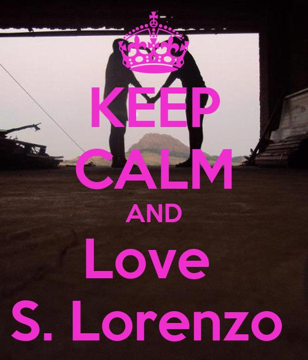 KEEP CALM AND Love  S. Lorenzo