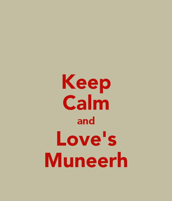 Keep Calm and Love's Muneerh