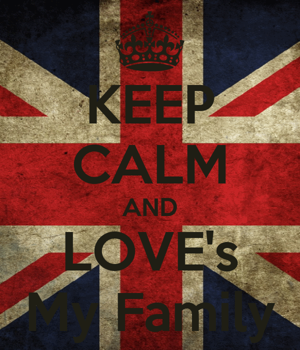 KEEP CALM AND LOVE's My Family