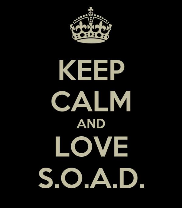 KEEP CALM AND LOVE S.O.A.D.