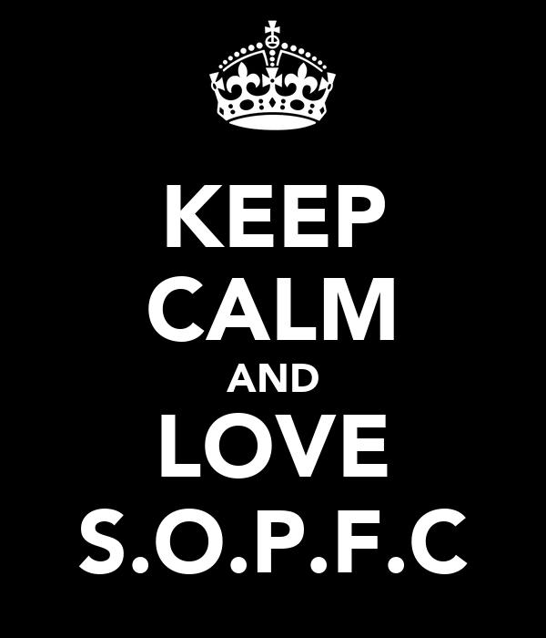 KEEP CALM AND LOVE S.O.P.F.C