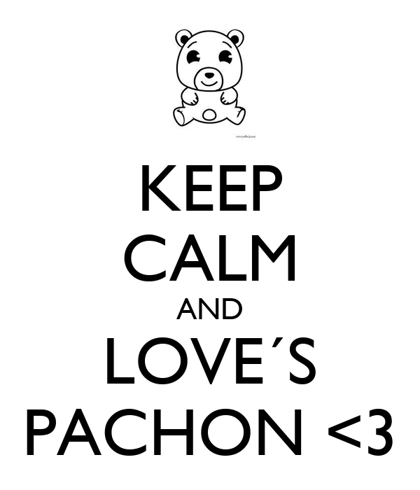 KEEP CALM AND LOVE´S PACHON <3