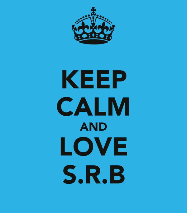 KEEP CALM AND LOVE S.R.B