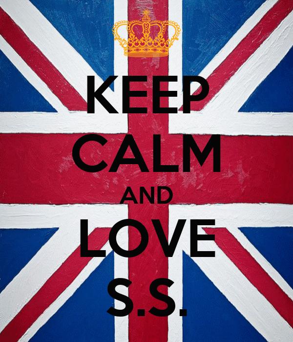 KEEP CALM AND LOVE S.S.