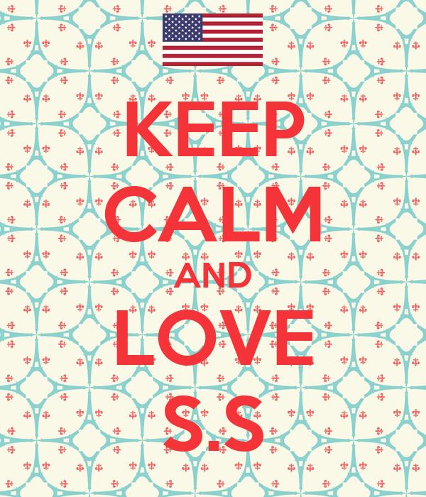 KEEP CALM AND LOVE S.S