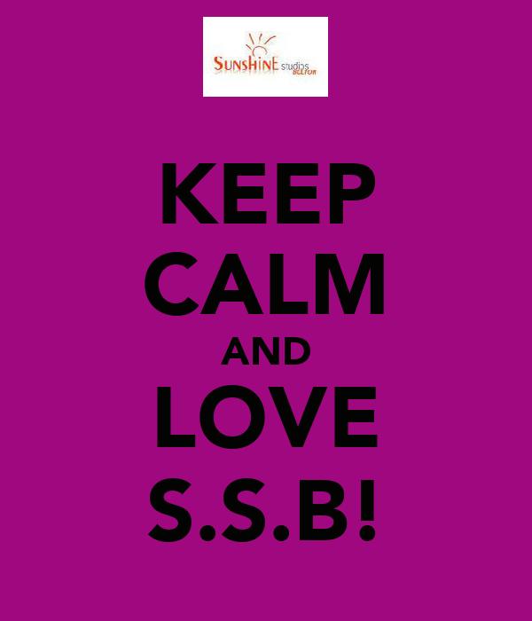 KEEP CALM AND LOVE S.S.B!