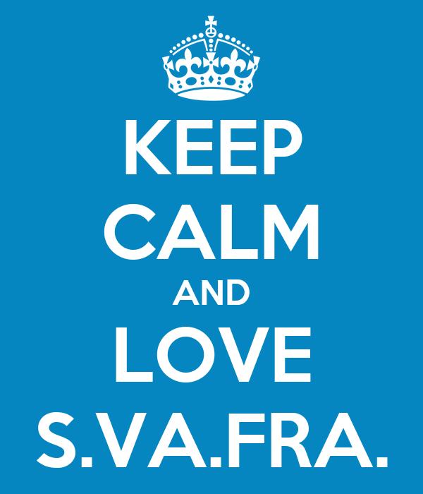 KEEP CALM AND LOVE S.VA.FRA.