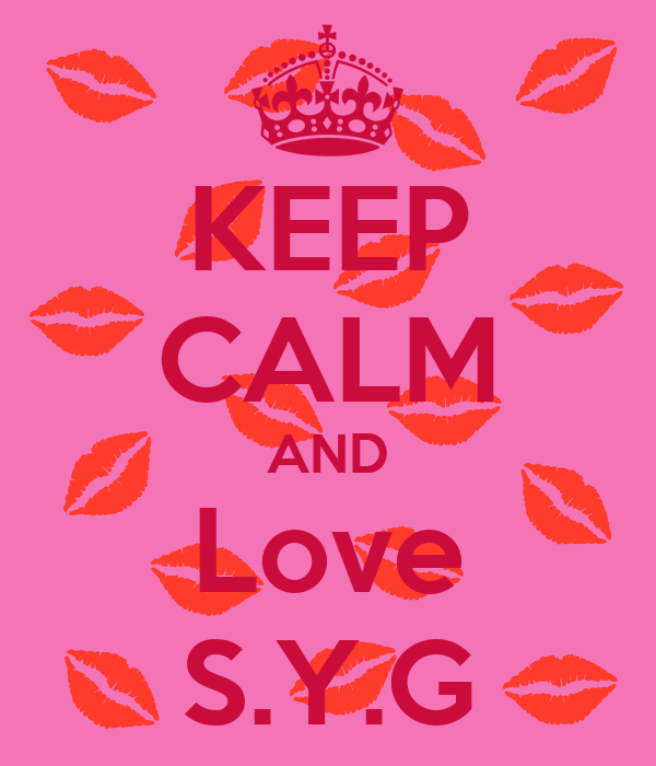 KEEP CALM AND Love S.Y.G