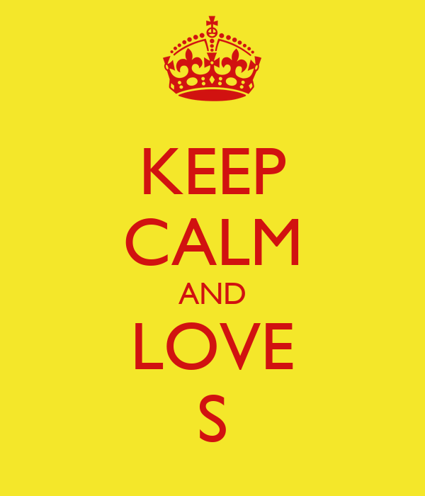 KEEP CALM AND LOVE S