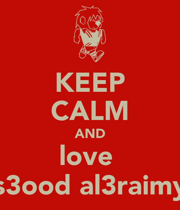 KEEP CALM AND love  s3ood al3raimy