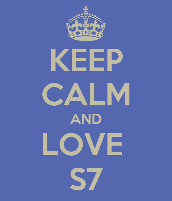 KEEP CALM AND LOVE  S7
