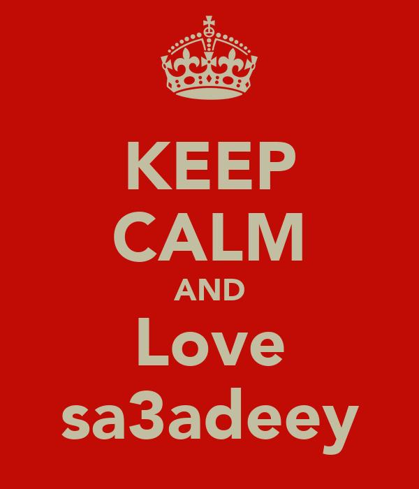 KEEP CALM AND Love sa3adeey