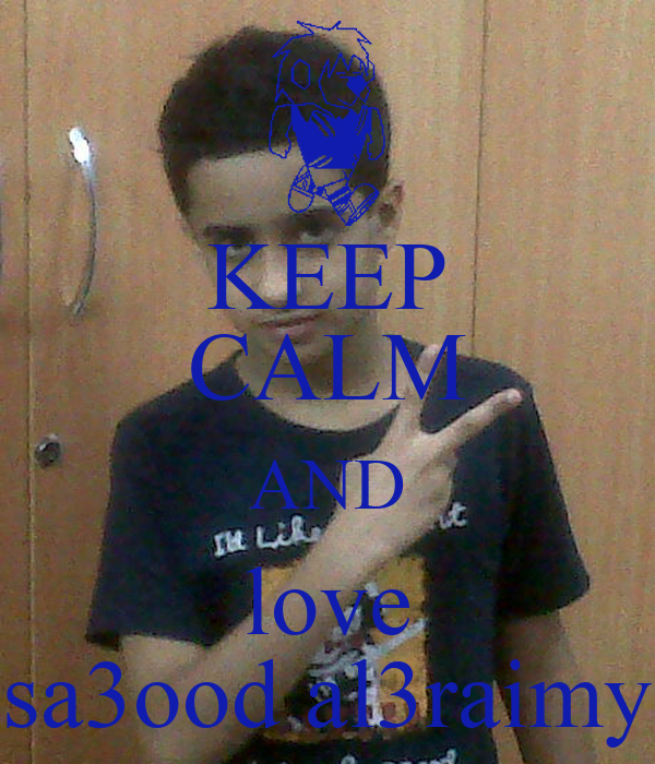 KEEP CALM AND love sa3ood al3raimy