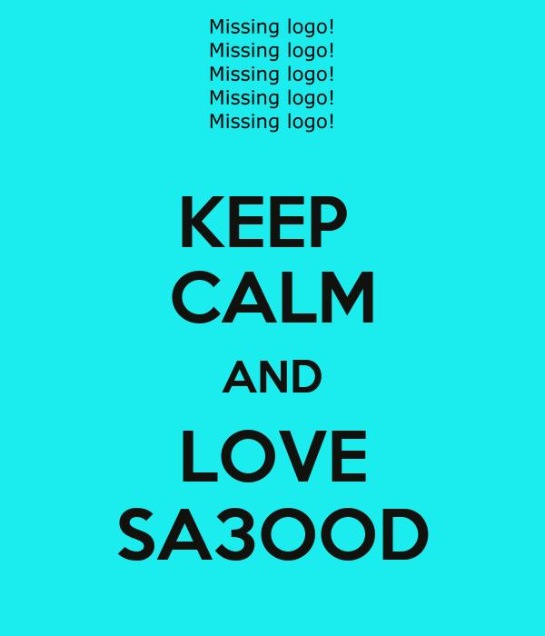 KEEP  CALM AND LOVE SA3OOD