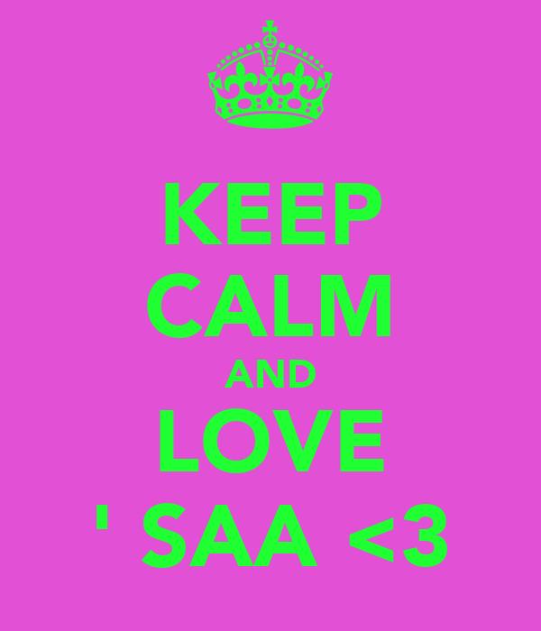KEEP CALM AND LOVE ' SAA <3