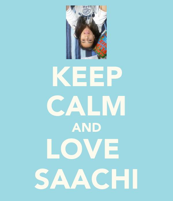 KEEP CALM AND LOVE  SAACHI