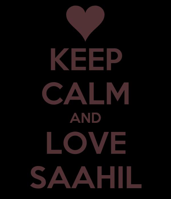 KEEP CALM AND LOVE SAAHIL