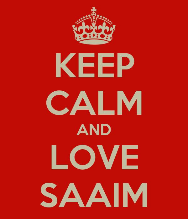 KEEP CALM AND LOVE SAAIM