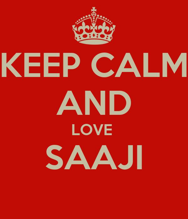 KEEP CALM AND LOVE  SAAJI