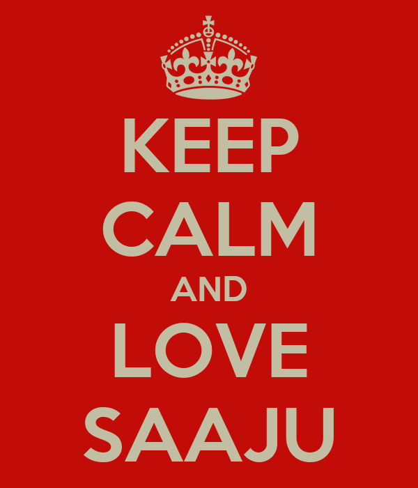 KEEP CALM AND LOVE SAAJU