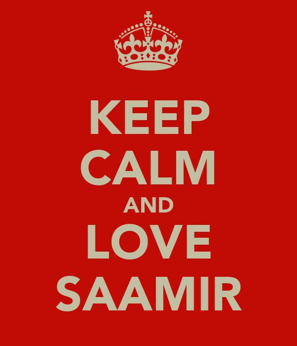 KEEP CALM AND LOVE SAAMIR