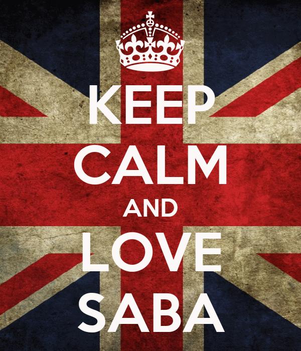 KEEP CALM AND LOVE SABA