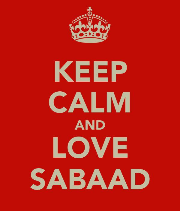 KEEP CALM AND LOVE SABAAD