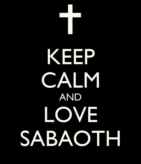 KEEP CALM AND LOVE SABAOTH