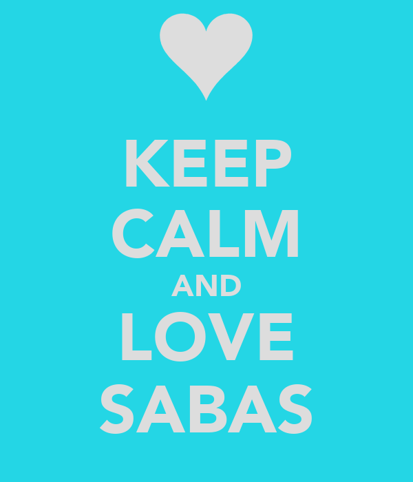 KEEP CALM AND LOVE SABAS