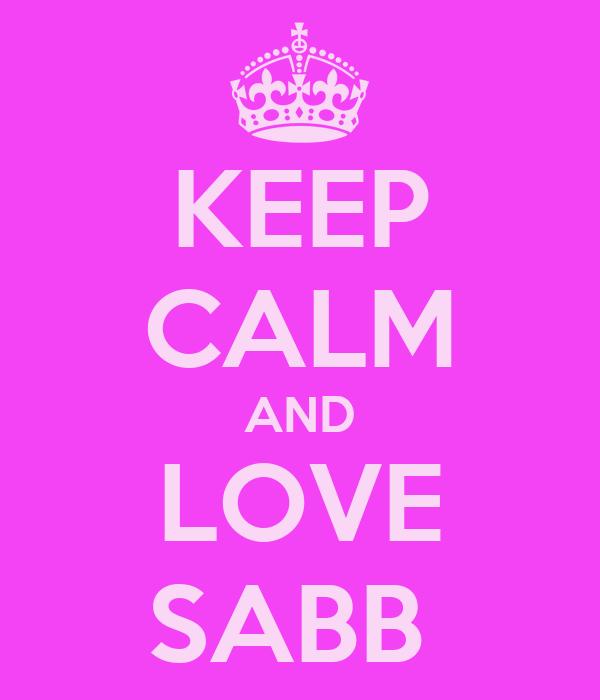 KEEP CALM AND LOVE SABB