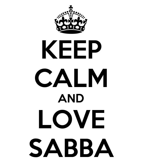 KEEP CALM AND LOVE SABBA