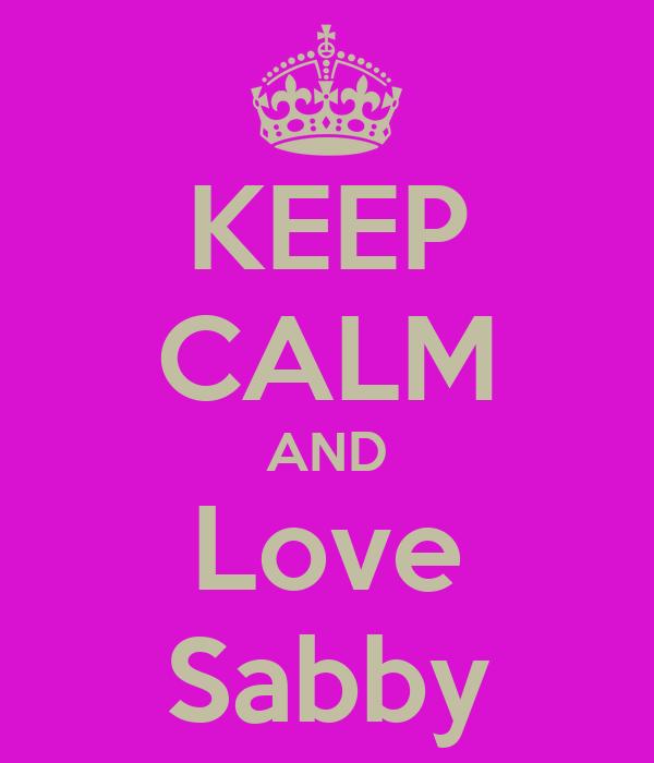 KEEP CALM AND Love Sabby