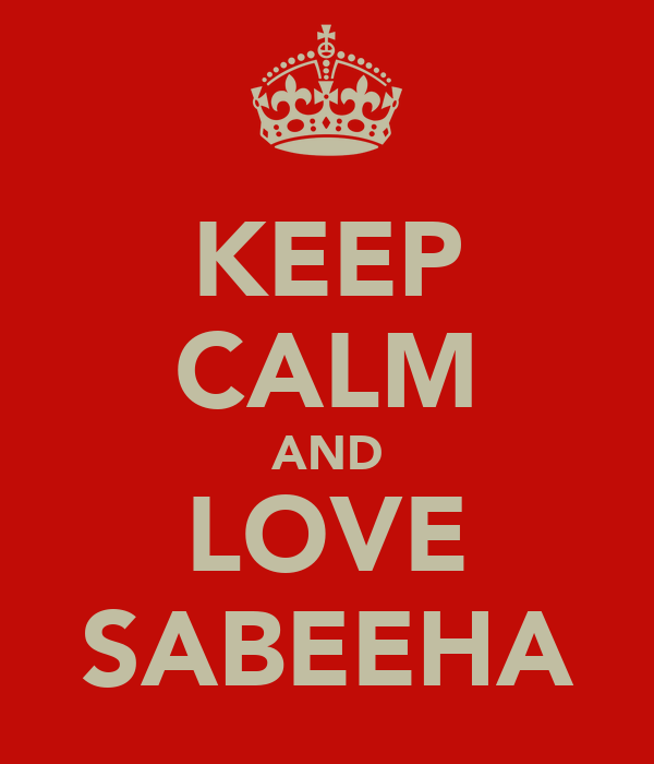 KEEP CALM AND LOVE SABEEHA