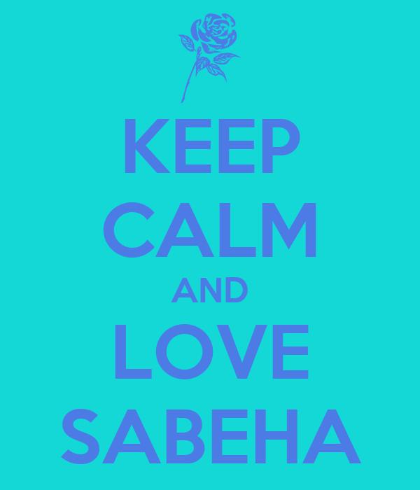 KEEP CALM AND LOVE SABEHA
