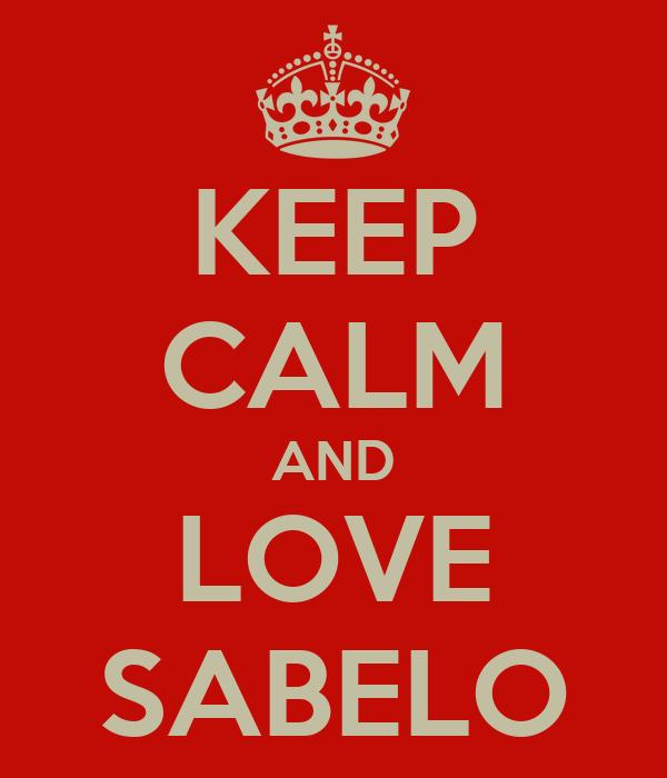 KEEP CALM AND LOVE SABELO