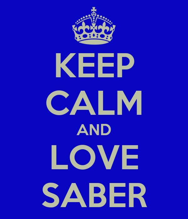 KEEP CALM AND LOVE SABER