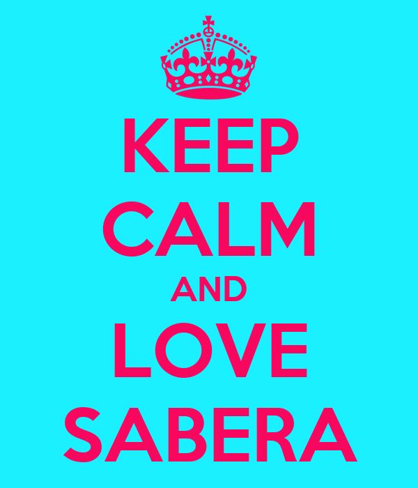 KEEP CALM AND LOVE SABERA