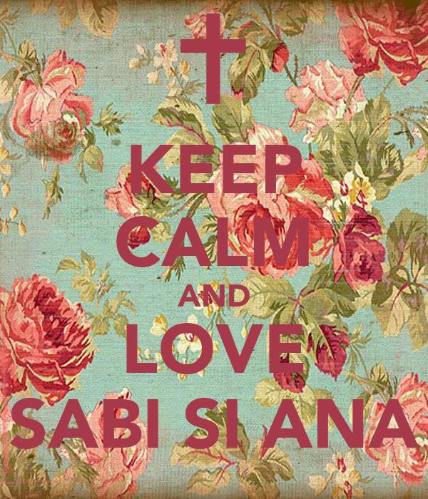 KEEP CALM AND LOVE SABI SI ANA