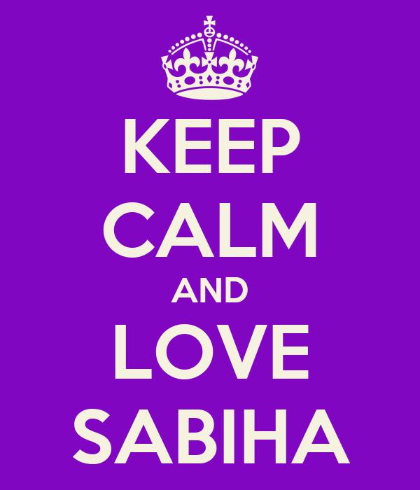 KEEP CALM AND LOVE SABIHA