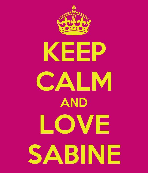 KEEP CALM AND LOVE SABINE