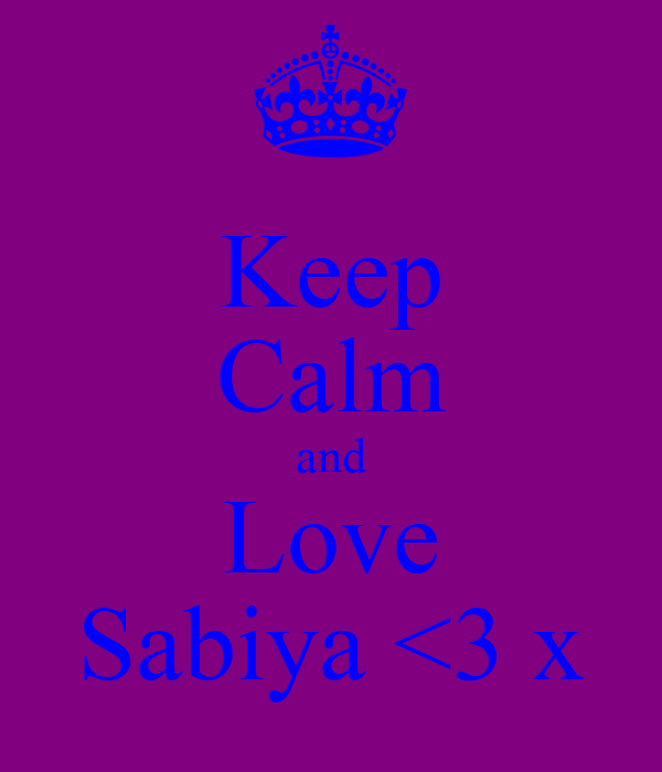 Keep Calm and Love Sabiya <3 x