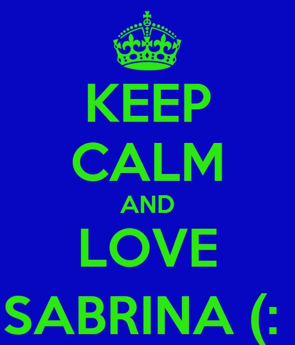 KEEP CALM AND LOVE SABRINA (:
