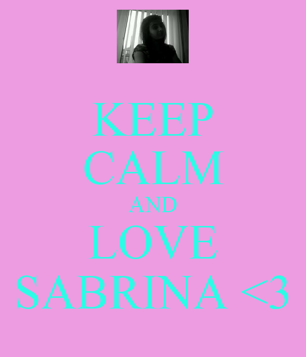 KEEP CALM AND LOVE SABRINA <3