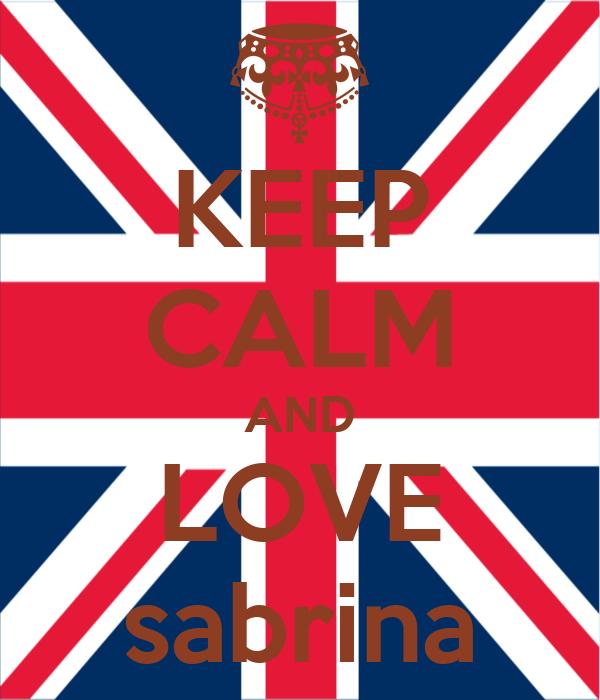 KEEP CALM AND LOVE sabrina