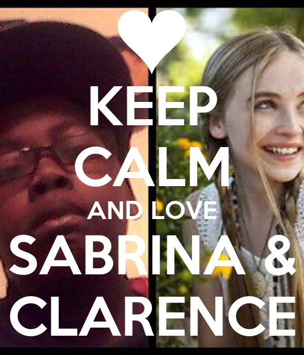 KEEP CALM AND LOVE SABRINA & CLARENCE