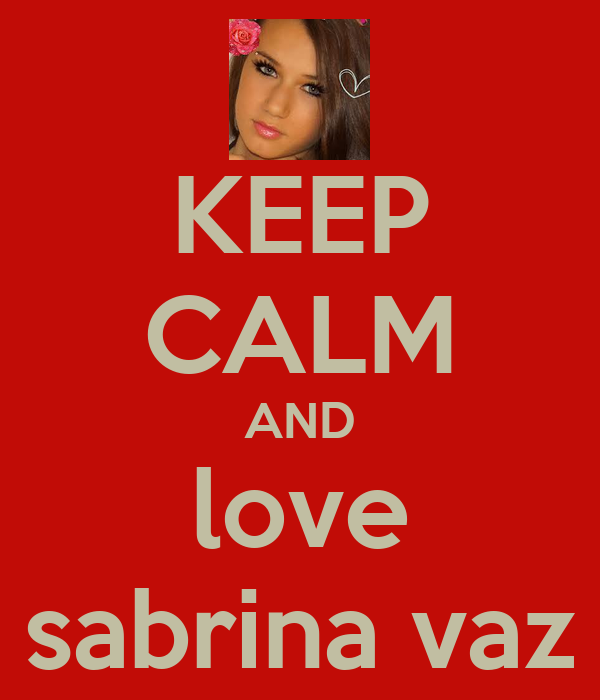 KEEP CALM AND love sabrina vaz